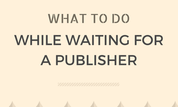 what to do while waiting for a publisher