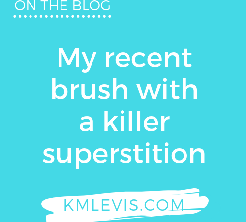 My recent brush with a killer superstition