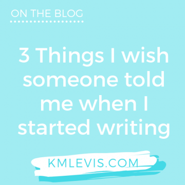 3 Things I wish someone told me when I started writing